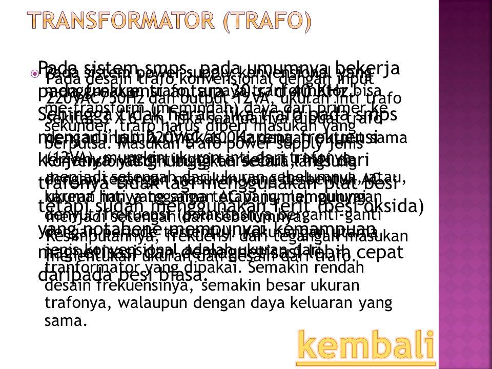 Pada sistem power supply konvensional yang menggunakan trafo, supaya tranformator bisa me-transform (memindah) daya dari primer ke sekunder, trafo h