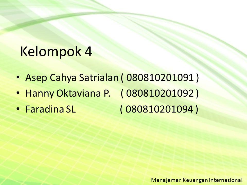 Kelompok 4 Asep Cahya Satrialan ( 080810201091 ) Hanny Oktaviana P. ( 080810201092 ) Faradina SL ( 080810201094 ) Manajemen Keuangan Internasional