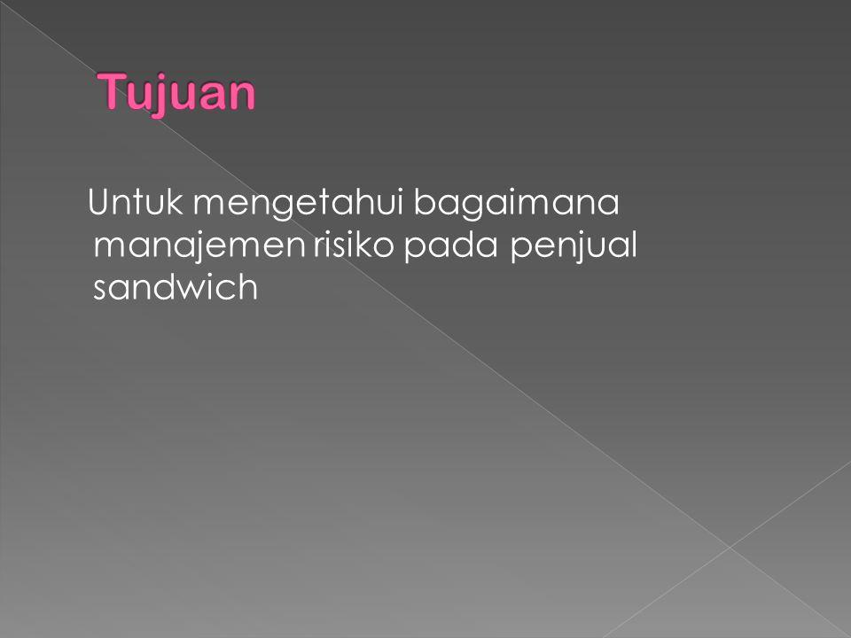 Untuk mengetahui bagaimana manajemen risiko pada penjual sandwich
