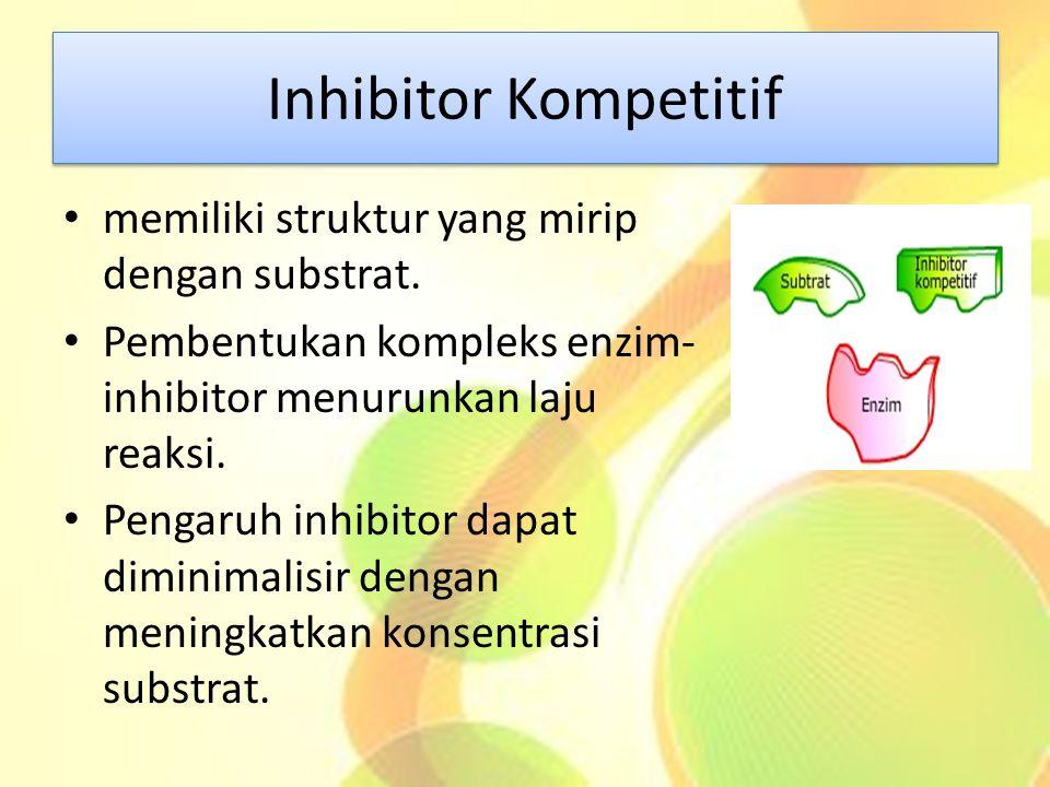 Inhibitor Kompetitif memiliki struktur yang mirip dengan substrat. Pembentukan kompleks enzim- inhibitor menurunkan laju reaksi. Pengaruh inhibitor da