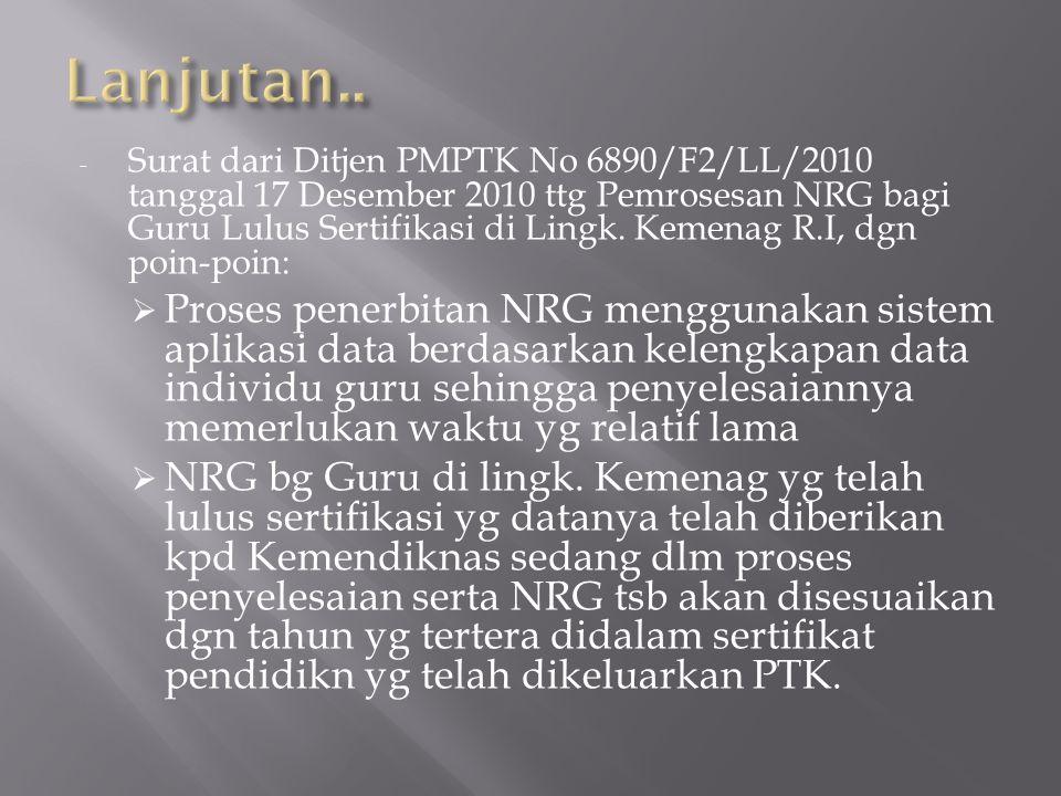 - Surat dari Ditjen PMPTK No 6890/F2/LL/2010 tanggal 17 Desember 2010 ttg Pemrosesan NRG bagi Guru Lulus Sertifikasi di Lingk.
