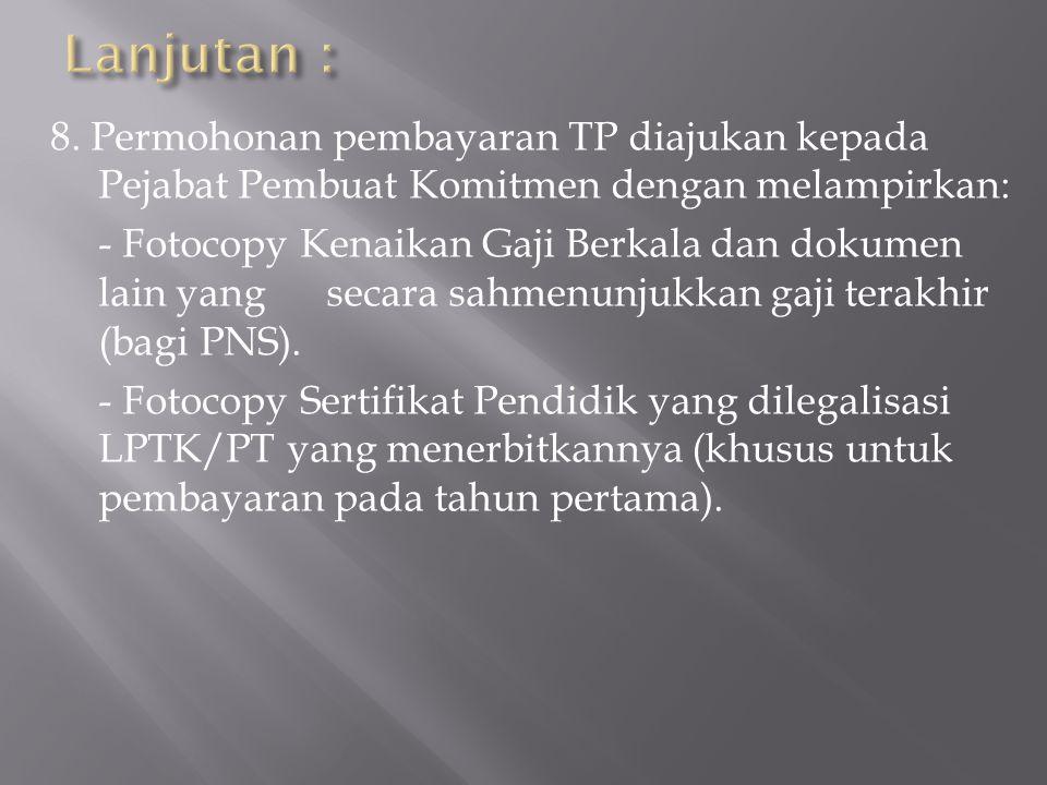8. Permohonan pembayaran TP diajukan kepada Pejabat Pembuat Komitmen dengan melampirkan: - Fotocopy Kenaikan Gaji Berkala dan dokumen lain yang secara
