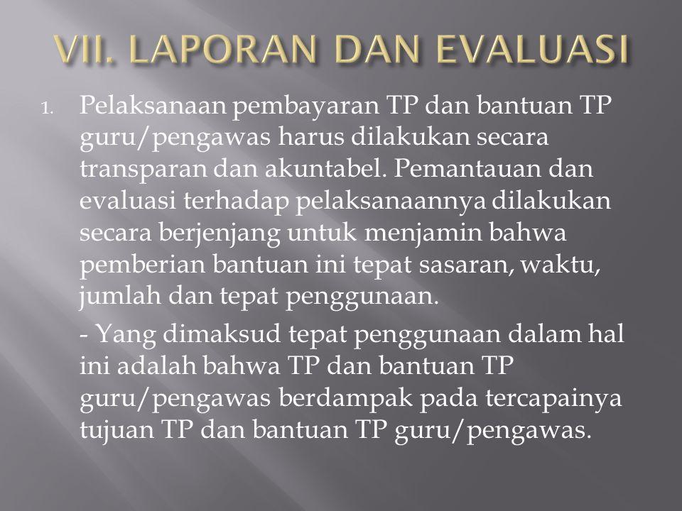 1. Pelaksanaan pembayaran TP dan bantuan TP guru/pengawas harus dilakukan secara transparan dan akuntabel. Pemantauan dan evaluasi terhadap pelaksanaa