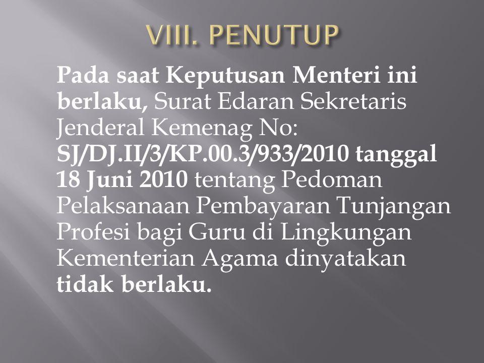 Pada saat Keputusan Menteri ini berlaku, Surat Edaran Sekretaris Jenderal Kemenag No: SJ/DJ.II/3/KP.00.3/933/2010 tanggal 18 Juni 2010 tentang Pedoman Pelaksanaan Pembayaran Tunjangan Profesi bagi Guru di Lingkungan Kementerian Agama dinyatakan tidak berlaku.