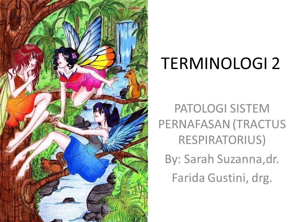 TERMINOLOGI 2 PATOLOGI SISTEM PERNAFASAN (TRACTUS RESPIRATORIUS) By: Sarah Suzanna,dr. Farida Gustini, drg.