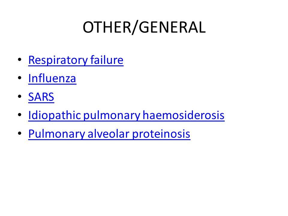 OTHER/GENERAL Respiratory failure Influenza SARS Idiopathic pulmonary haemosiderosis Pulmonary alveolar proteinosis
