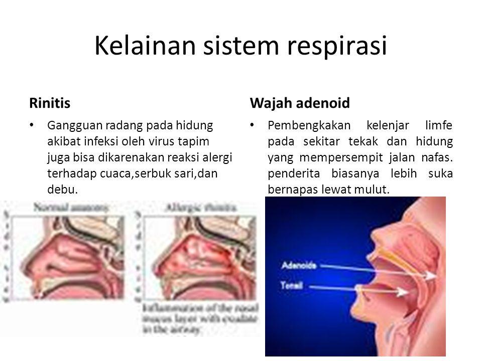 Kelainan sistem respirasi Rinitis Gangguan radang pada hidung akibat infeksi oleh virus tapim juga bisa dikarenakan reaksi alergi terhadap cuaca,serbu