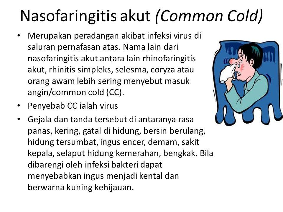 Nasofaringitis akut (Common Cold) Merupakan peradangan akibat infeksi virus di saluran pernafasan atas. Nama lain dari nasofaringitis akut antara lain