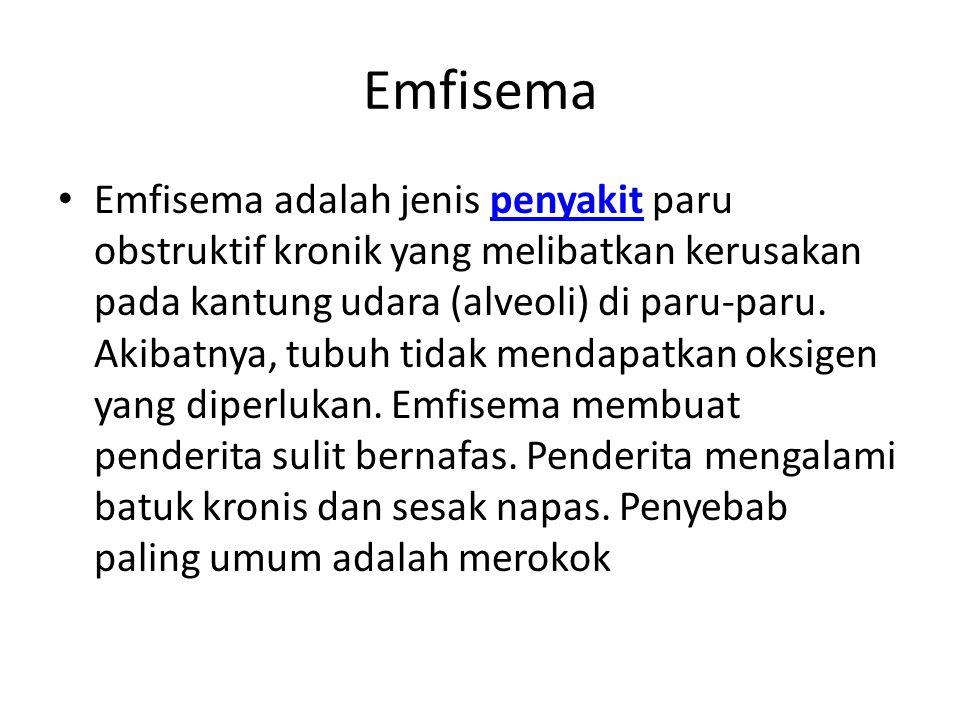 Emfisema Emfisema adalah jenis penyakit paru obstruktif kronik yang melibatkan kerusakan pada kantung udara (alveoli) di paru-paru. Akibatnya, tubuh t