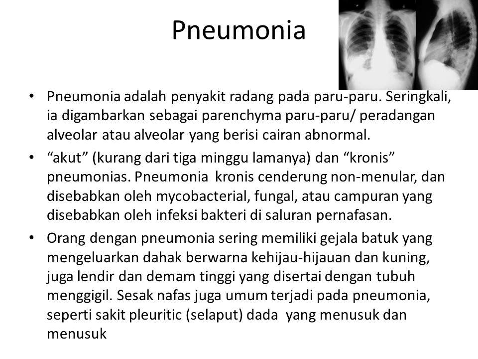 Pneumonia Pneumonia adalah penyakit radang pada paru-paru. Seringkali, ia digambarkan sebagai parenchyma paru-paru/ peradangan alveolar atau alveolar