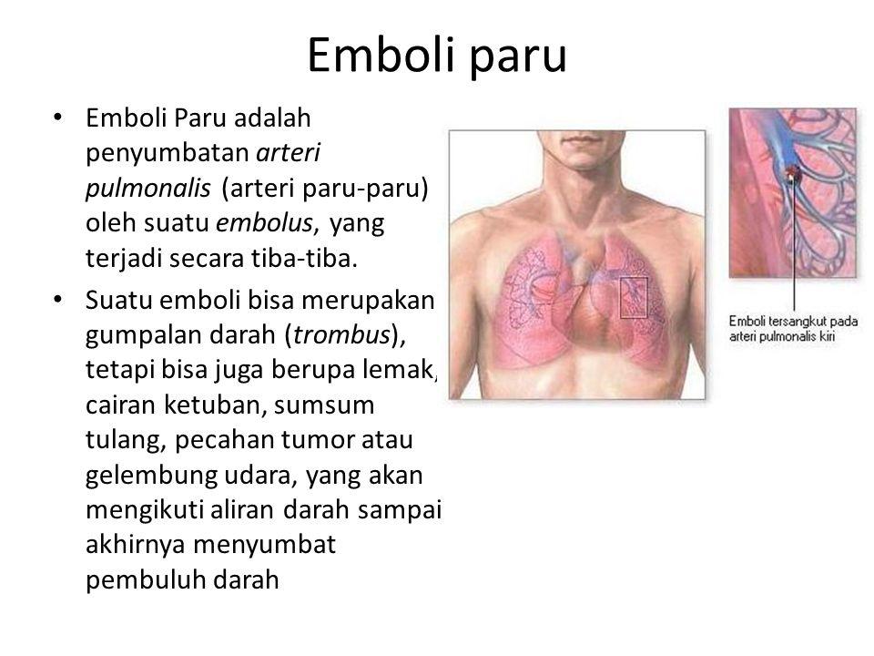 Emboli paru Emboli Paru adalah penyumbatan arteri pulmonalis (arteri paru-paru) oleh suatu embolus, yang terjadi secara tiba-tiba. Suatu emboli bisa m