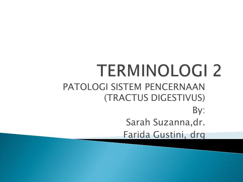 PATOLOGI SISTEM PENCERNAAN (TRACTUS DIGESTIVUS) By: Sarah Suzanna,dr. Farida Gustini, drg