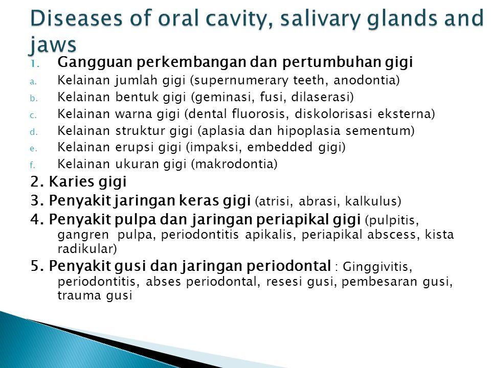 1. Gangguan perkembangan dan pertumbuhan gigi a. Kelainan jumlah gigi (supernumerary teeth, anodontia) b. Kelainan bentuk gigi (geminasi, fusi, dilase