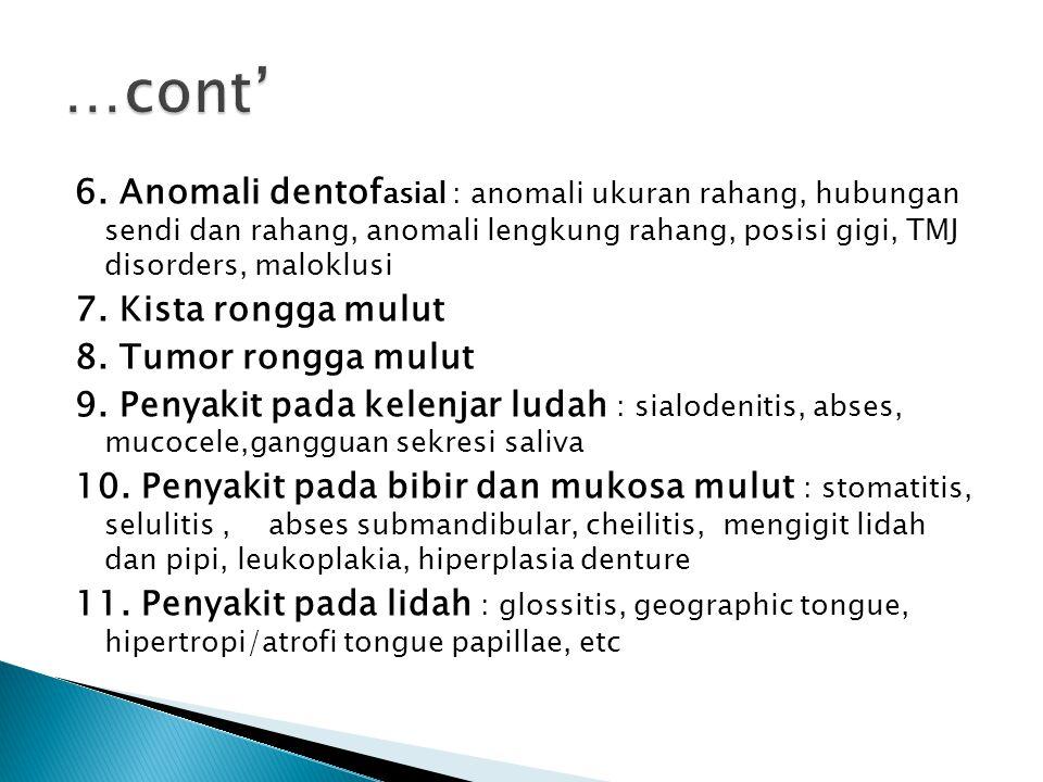 6. Anomali dentof asial : anomali ukuran rahang, hubungan sendi dan rahang, anomali lengkung rahang, posisi gigi, TMJ disorders, maloklusi 7. Kista ro