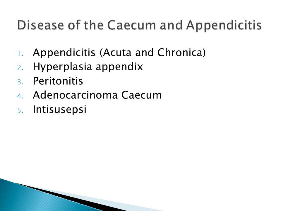 1. Appendicitis (Acuta and Chronica) 2. Hyperplasia appendix 3. Peritonitis 4. Adenocarcinoma Caecum 5. Intisusepsi