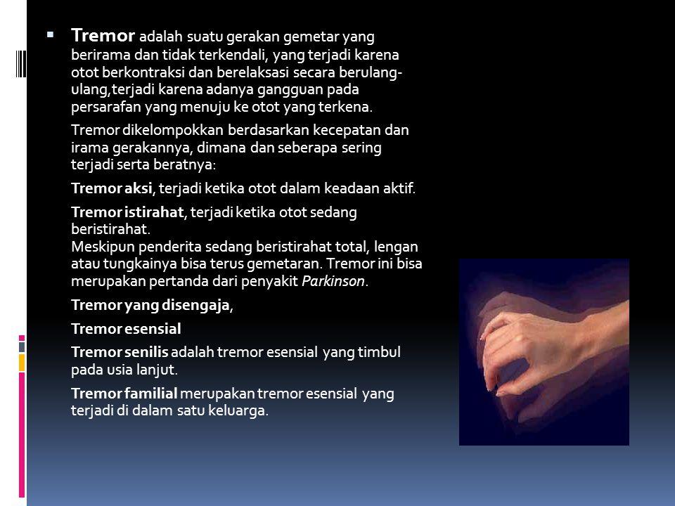  Tremor adalah suatu gerakan gemetar yang berirama dan tidak terkendali, yang terjadi karena otot berkontraksi dan berelaksasi secara berulang- ulang