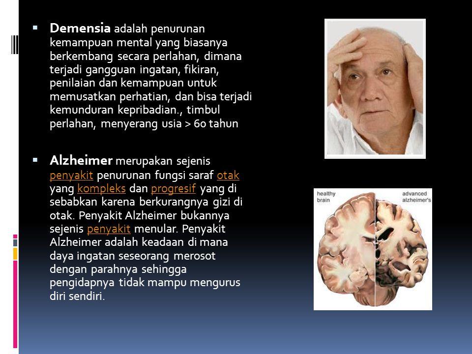  Demensia adalah penurunan kemampuan mental yang biasanya berkembang secara perlahan, dimana terjadi gangguan ingatan, fikiran, penilaian dan kemampu