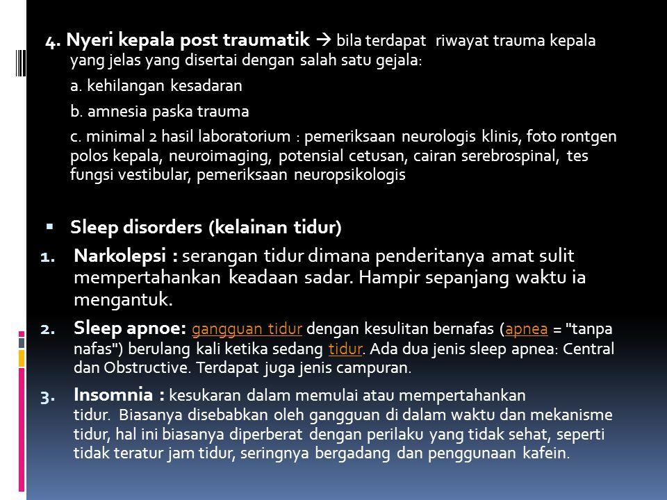 4. Nyeri kepala post traumatik  bila terdapat riwayat trauma kepala yang jelas yang disertai dengan salah satu gejala: a. kehilangan kesadaran b. amn