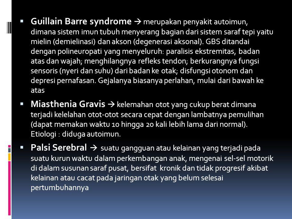  Guillain Barre syndrome  merupakan penyakit autoimun, dimana sistem imun tubuh menyerang bagian dari sistem saraf tepi yaitu mielin (demielinasi) d
