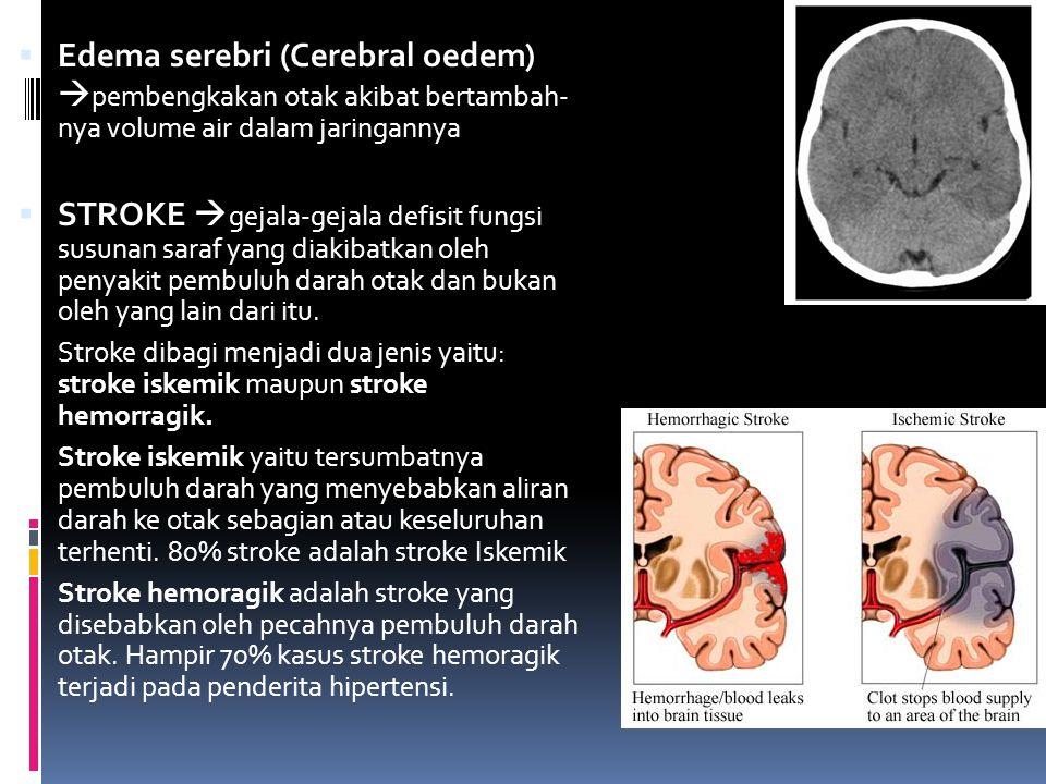  Edema serebri (Cerebral oedem)  pembengkakan otak akibat bertambah- nya volume air dalam jaringannya  STROKE  gejala-gejala defisit fungsi susuna