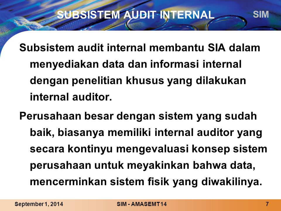 SIM SIM - AMASEMT 147September 1, 2014 SUBSISTEM AUDIT INTERNAL Subsistem audit internal membantu SIA dalam menyediakan data dan informasi internal de