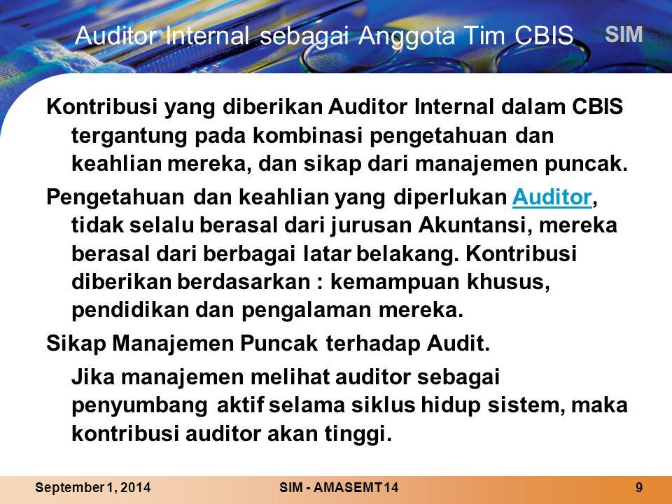 SIM SIM - AMASEMT 149September 1, 2014 Auditor Internal sebagai Anggota Tim CBIS Kontribusi yang diberikan Auditor Internal dalam CBIS tergantung pada kombinasi pengetahuan dan keahlian mereka, dan sikap dari manajemen puncak.