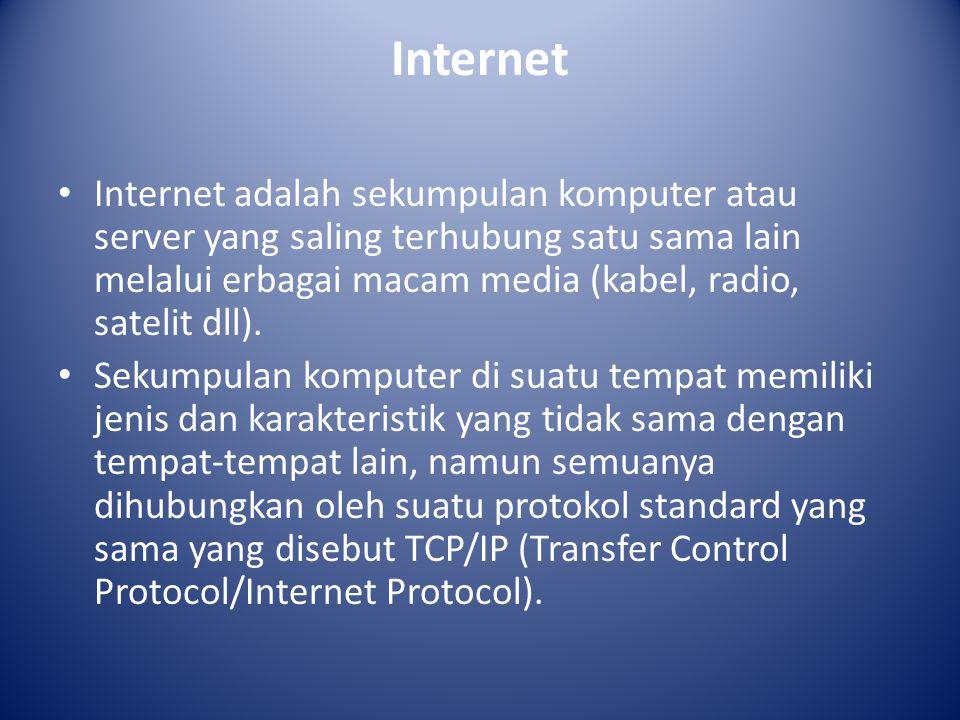 Internet Internet adalah sekumpulan komputer atau server yang saling terhubung satu sama lain melalui erbagai macam media (kabel, radio, satelit dll).