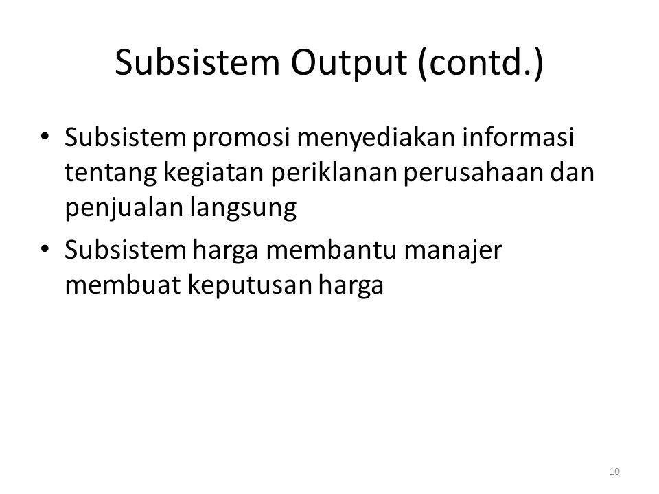 10 Subsistem Output (contd.) Subsistem promosi menyediakan informasi tentang kegiatan periklanan perusahaan dan penjualan langsung Subsistem harga mem