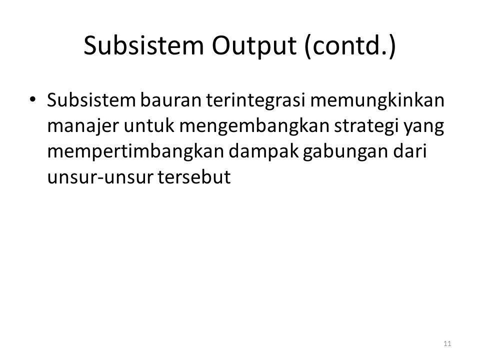 11 Subsistem Output (contd.) Subsistem bauran terintegrasi memungkinkan manajer untuk mengembangkan strategi yang mempertimbangkan dampak gabungan dar