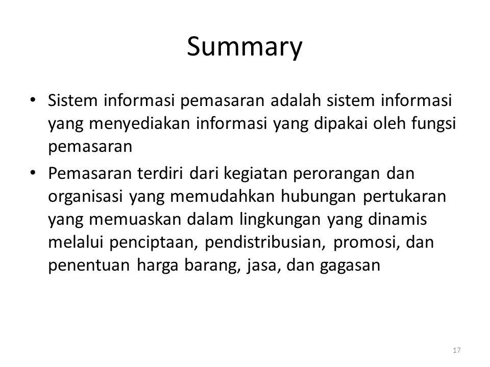 17 Summary Sistem informasi pemasaran adalah sistem informasi yang menyediakan informasi yang dipakai oleh fungsi pemasaran Pemasaran terdiri dari keg