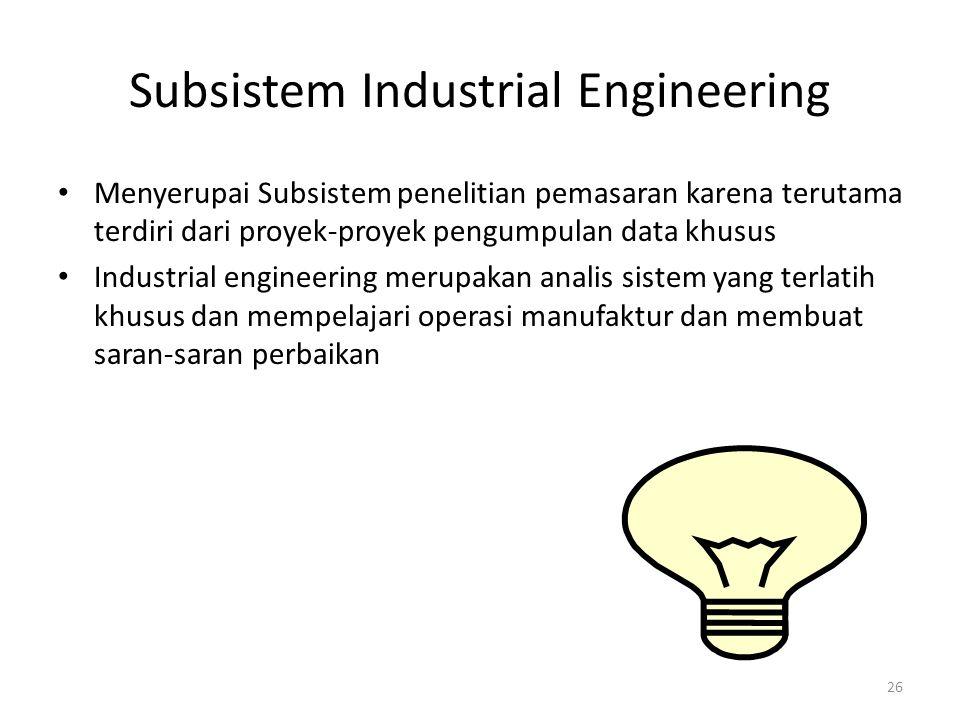 26 Subsistem Industrial Engineering Menyerupai Subsistem penelitian pemasaran karena terutama terdiri dari proyek-proyek pengumpulan data khusus Indus