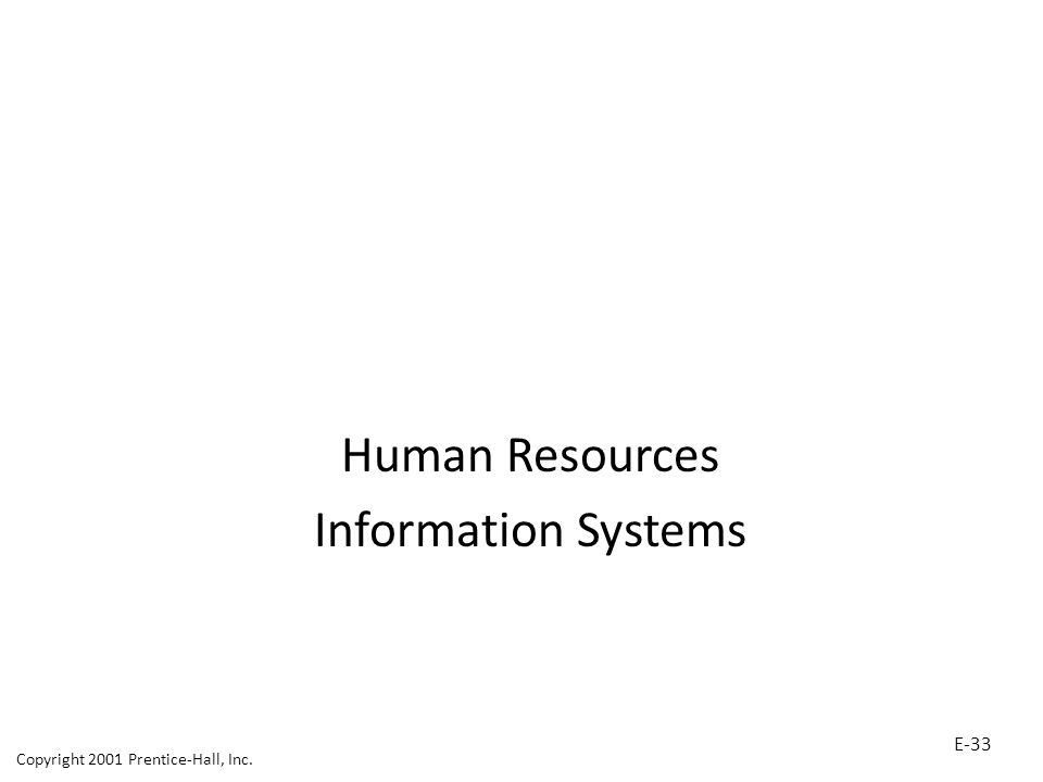 Human Resources Information Systems Copyright 2001 Prentice-Hall, Inc. E-33