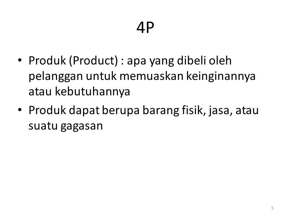 5 4P Produk (Product) : apa yang dibeli oleh pelanggan untuk memuaskan keinginannya atau kebutuhannya Produk dapat berupa barang fisik, jasa, atau sua