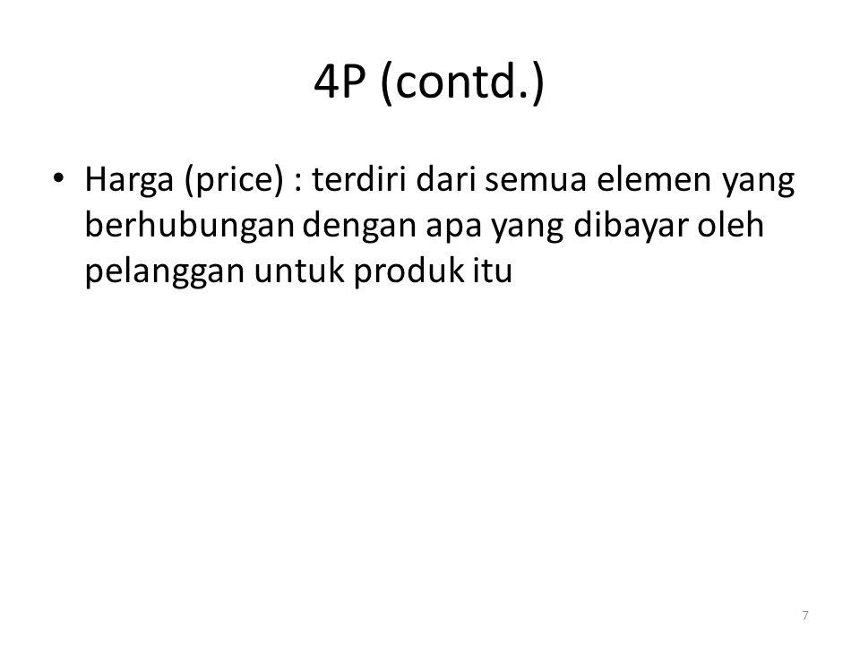 7 4P (contd.) Harga (price) : terdiri dari semua elemen yang berhubungan dengan apa yang dibayar oleh pelanggan untuk produk itu