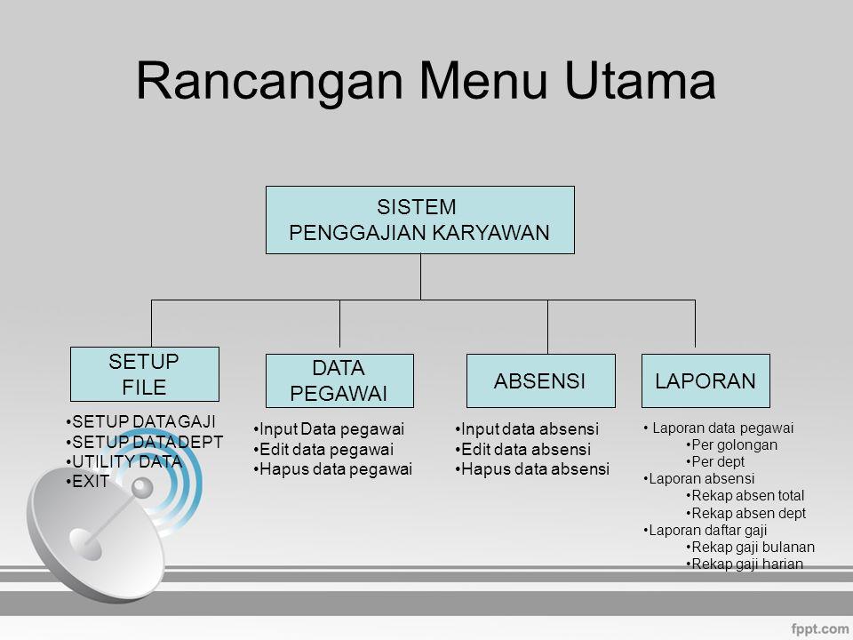 Rancangan Menu Utama SISTEM PENGGAJIAN KARYAWAN SETUP FILE DATA PEGAWAI ABSENSILAPORAN SETUP DATA GAJI SETUP DATA DEPT UTILITY DATA EXIT Input Data pe