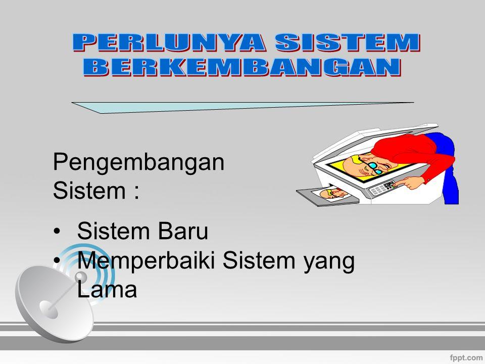 Pengembangan Sistem : Sistem Baru Memperbaiki Sistem yang Lama