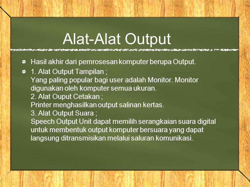 Alat-Alat Output Hasil akhir dari pemrosesan komputer berupa Output. 1. Alat Output Tampilan ; Yang paling popular bagi user adalah Monitor. Monitor d