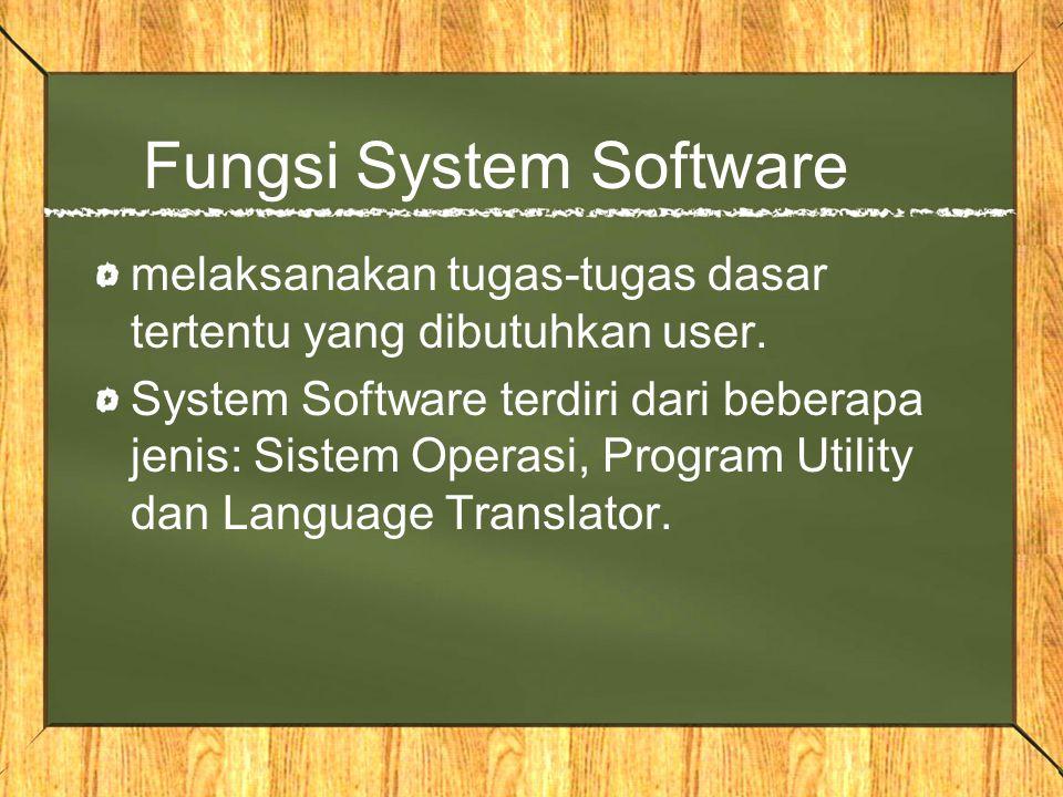 Fungsi System Software melaksanakan tugas-tugas dasar tertentu yang dibutuhkan user. System Software terdiri dari beberapa jenis: Sistem Operasi, Prog