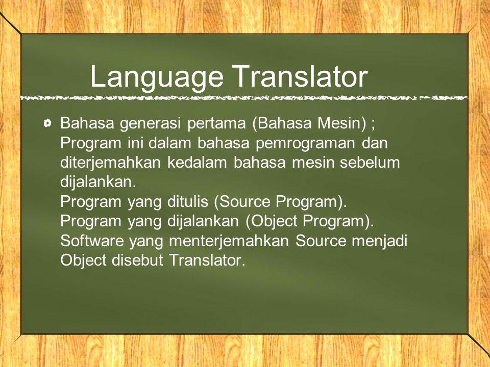 Language Translator Bahasa generasi pertama (Bahasa Mesin) ; Program ini dalam bahasa pemrograman dan diterjemahkan kedalam bahasa mesin sebelum dijal
