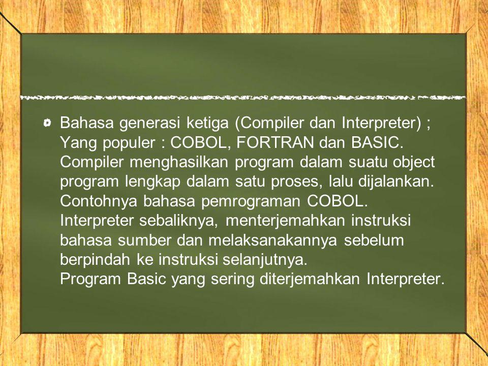 Bahasa generasi ketiga (Compiler dan Interpreter) ; Yang populer : COBOL, FORTRAN dan BASIC. Compiler menghasilkan program dalam suatu object program