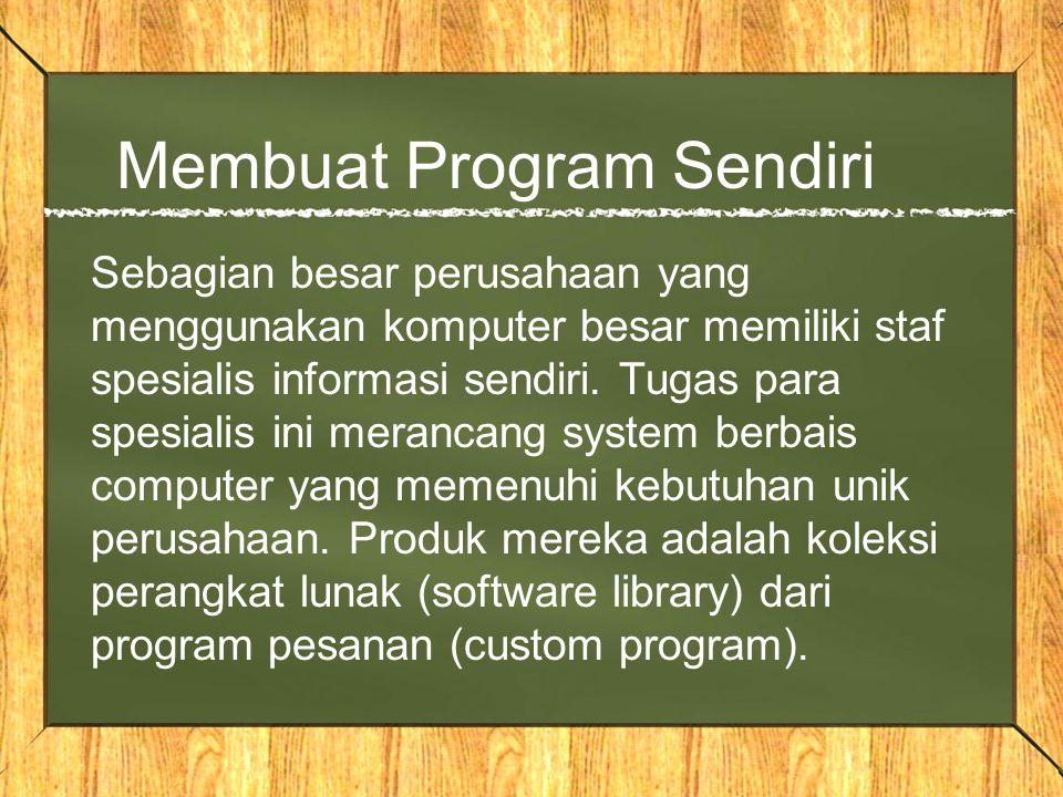 Membuat Program Sendiri Sebagian besar perusahaan yang menggunakan komputer besar memiliki staf spesialis informasi sendiri. Tugas para spesialis ini