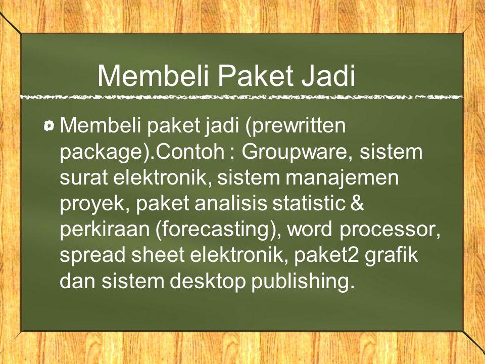 Membeli Paket Jadi Membeli paket jadi (prewritten package).Contoh : Groupware, sistem surat elektronik, sistem manajemen proyek, paket analisis statis