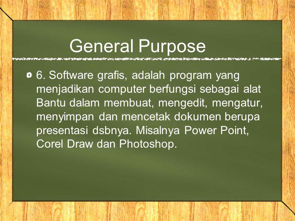 General Purpose 6. Software grafis, adalah program yang menjadikan computer berfungsi sebagai alat Bantu dalam membuat, mengedit, mengatur, menyimpan