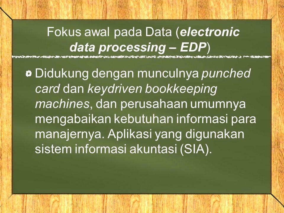 Fokus awal pada Data (electronic data processing – EDP) Didukung dengan munculnya punched card dan keydriven bookkeeping machines, dan perusahaan umum