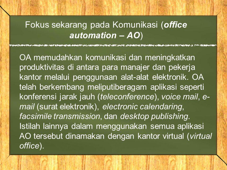 Fokus sekarang pada Komunikasi (office automation – AO) OA memudahkan komunikasi dan meningkatkan produktivitas di antara para manajer dan pekerja kan