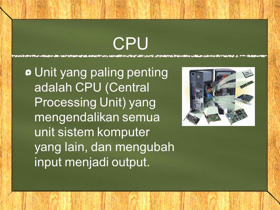 CPU Unit yang paling penting adalah CPU (Central Processing Unit) yang mengendalikan semua unit sistem komputer yang lain, dan mengubah input menjadi
