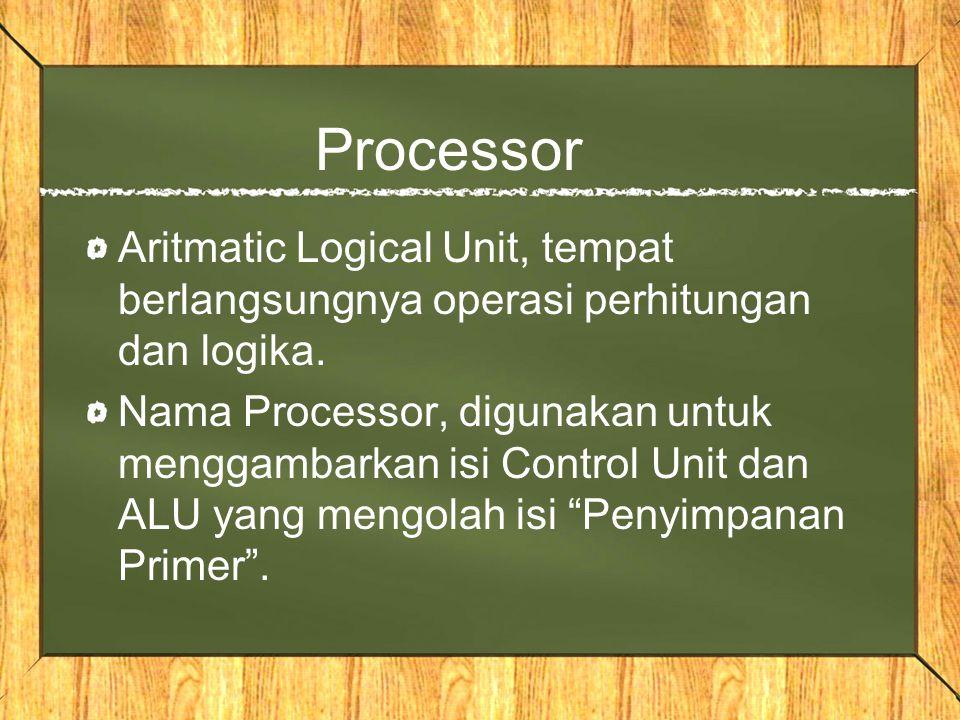 Processor Aritmatic Logical Unit, tempat berlangsungnya operasi perhitungan dan logika. Nama Processor, digunakan untuk menggambarkan isi Control Unit