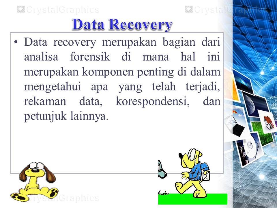 Data recovery merupakan bagian dari analisa forensik di mana hal ini merupakan komponen penting di dalam mengetahui apa yang telah terjadi, rekaman data, korespondensi, dan petunjuk lainnya.