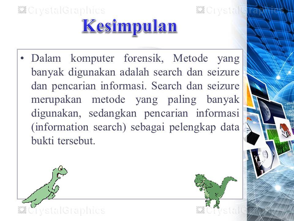 Dalam komputer forensik, Metode yang banyak digunakan adalah search dan seizure dan pencarian informasi.