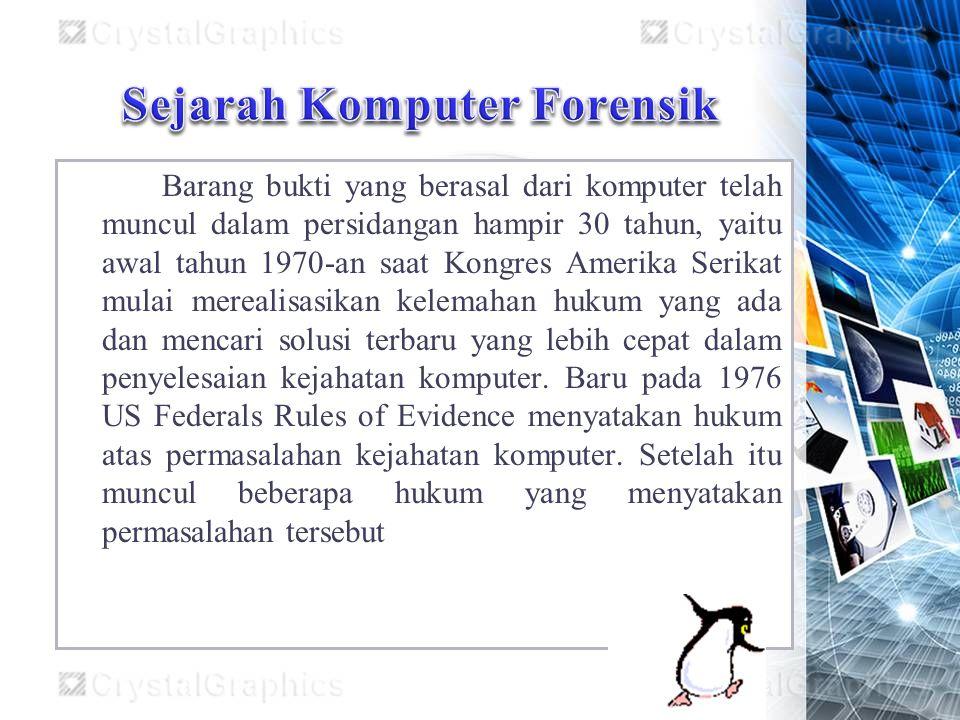 Barang bukti yang berasal dari komputer telah muncul dalam persidangan hampir 30 tahun, yaitu awal tahun 1970-an saat Kongres Amerika Serikat mulai merealisasikan kelemahan hukum yang ada dan mencari solusi terbaru yang lebih cepat dalam penyelesaian kejahatan komputer.